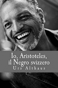 Io, Aristoteles, il Negro svizzero di Urs Althaus, Traduzione italiana Opitrad